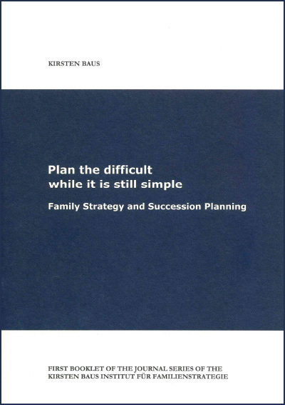 Plan the difficult while it is still simple Family Strategy and Succession Planning